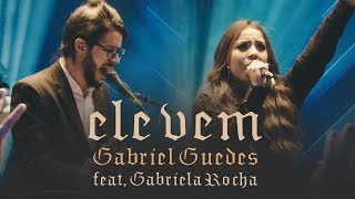 Gabriel Guedes   Ele Vem (Ao Vivo) | Feat. Gabriela Rocha