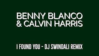 Benny Blanco & Calvin Harris   I Found You (DJ Swindali Remix)