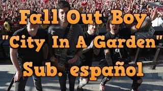 Fall Out Boy - City In A Garden (Subtitulos en español)