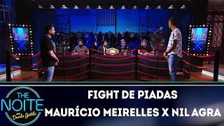 Fight De Piadas: Maurício Meirelles X Nil Agra   Ep.4 | The Noite (280318)