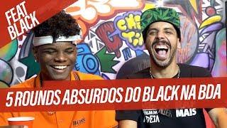 5 ROUNDS ABSURDOS DO BLACK NA BDA Feat. Black Mc | Tags BDA