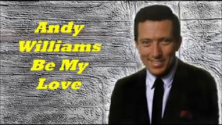 Andy Williams........Be My Love..