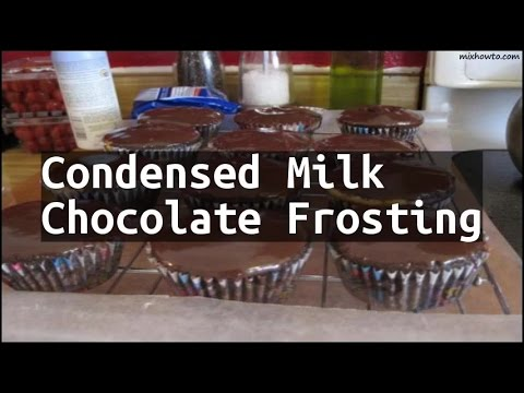 Video Recipe Condensed Milk Chocolate Frosting