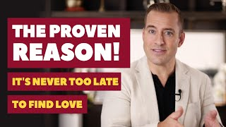 The Proven Reason! It's Never Too Late to Find Love | Relationship Advice for Women by Mat Boggs