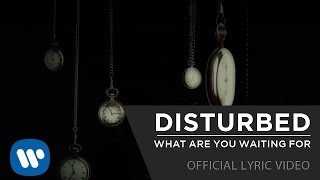 Disturbed What Are You Waiting For Official Lyric Video Video