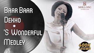 Baar Baar Dekho/ 'S Wonderful Medley - Shillong Chamber Choir