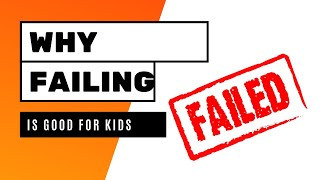 Why failing is good for kids ❌