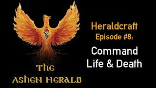 New Channel Video: Heraldcraft, Episode 8: Command Life & Death