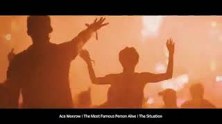 Ace | The Most Famous Person Alive | The Situation ft. Ivan | Video