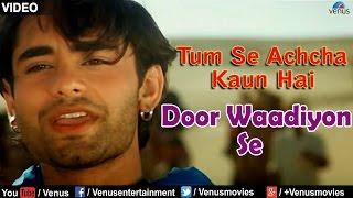 Door Waadiyon Se Full Mp3 Song Tum Se Achcha Kaun Hai Nakul Kapoor Aarti Chabaria