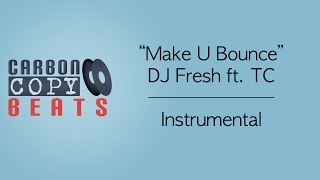 Make U Bounce - Instrumental / Karaoke (In The Style Of DJ Fresh Vs. TC)
