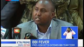 BBI Fever: President Uhuru  Kenyatta extends the BBI team term