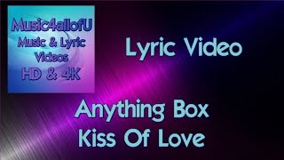 Anything Box - Kiss Of Love (The Lyric Video)
