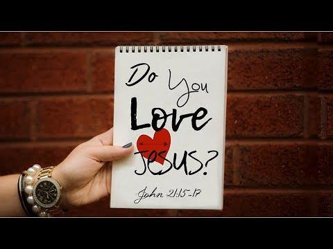 Do You Love Jesus – John 21:15-17