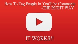 How To Tag People in YouTube Comments - THE RIGHT WAY (UPDATE IN DESCRIPTION)