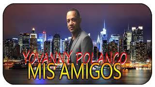 Mis Amigos (Audio) - Yovanny Polanco  (Video)