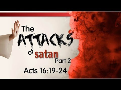 The Attacks Of Satan Pt.2 – Acts 16:19-24