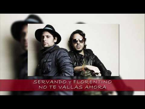 SERVANDO Y FLORENTINO  -  NO TE VALLAS AHORA