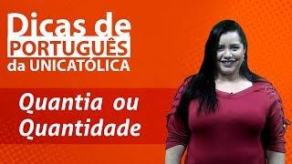 QUANTIA ou QUANTIDADE – Dicas de português da UNICATÓLICA