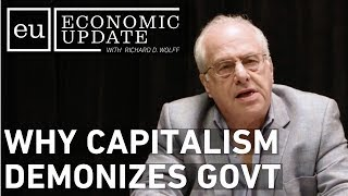 Economic Update: Why Capitalism Demonizes Government