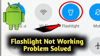 Android Flashlight Not Working Problem Solved
