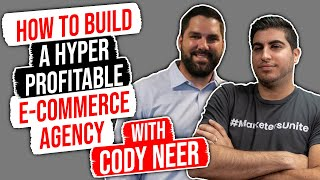 How to Build a Hyper-Profitable eCommerce Agency – w/ Cody Neer