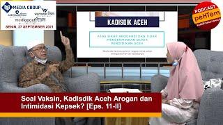 Soal Vaksin, Kadisdik Aceh Arogan dan Intimidasi Kepsek? [Eps. 11-II]