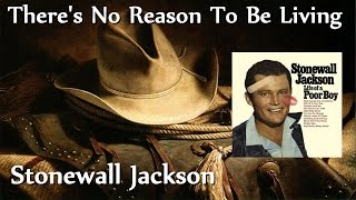 Stonewall Jackson - There's No Reason To Be Living