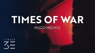 Hugo Helmig   Times Of War (Lyrics)