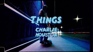 "Charlie Houston – ""Things"""