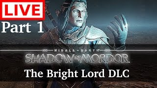 [LIVE] The Bright Lord DLC -- Middle Earth: Shadow of Mordor [Part 1] [PS4 Pro]