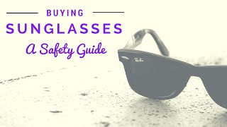 Buying Sunglasses: A Sun Safety Guide!