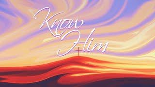 Know Him