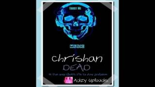 Chrishan - Dead (Adzy Uploads)
