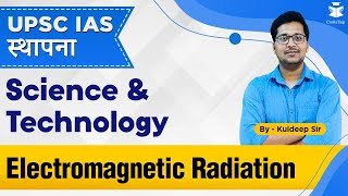 Electromagnetic Radiation | IAS | UPSC Prelims + Mains | Science & Technology| Most Important Topics