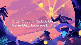 Order Options: Reduce Only, Maker Only, Leverage Limiter
