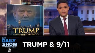 From awkward declarations to racist conspiracy theories to blatant lies, Donald Trump has spent the last 17 years failing to respectfully observe 9/11.  Subscribe to The Daily Show: https://www.youtube.com/channel/UCwWhs_6x42TyRM4Wstoq8HA/?sub_confirmation=1   Follow The Daily Show: Twitter: https://twitter.com/TheDailyShow Facebook: https://www.facebook.com/thedailyshow Instagram: https://www.instagram.com/thedailyshow  Watch full episodes of The Daily Show for free: http://www.cc.com/shows/the-daily-show-with-trevor-noah/full-episodes  Follow Comedy Central: Twitter: https://twitter.com/ComedyCentral Facebook: https://www.facebook.com/ComedyCentral Instagram: https://www.instagram.com/comedycentral  About The Daily Show: Trevor Noah and The World's Fakest News Team tackle the biggest stories in news, politics and pop culture.  The Daily Show with Trevor Noah airs weeknights at 11/10c on Comedy Central.