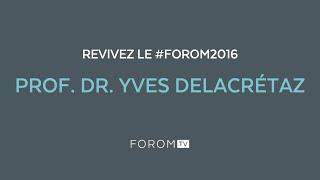 Revivez #FOROM2016 - Prof. Dr. Yves Delacrétaz