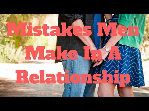 Mistakes Men Make In A Relationship