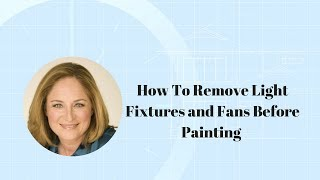 How To Remove Light Fixtures And Fans Before Painting