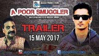 A POOR SMUGGLER | OFFICIAL TRAILER | AKASH SINGH | SHIV KUMAR | AKASH PRODUCTIONS | DEMONETIZATION