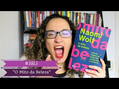 #JáLi - O Mito da Beleza, de Naomi Wolf | MULHERES, NÓS SOMOS INCRÍVEIS