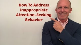 How To Address Inappropriate Attention-Seeking Behaviors