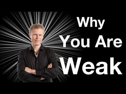 Why You Are Weak