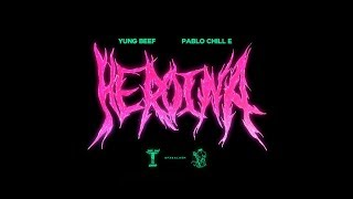 YUNG BEEF FT. PABLO CHILL E   HEROINA (OFFICIAL VIDEO)