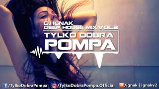 Gambar cover ✪ Deep House Dance Mix 2018 VOL.2  ✪ Tylko Dobra Pompa ✪ DJ Ignak ✪