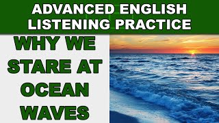 Why We Stare At Ocean Waves - Speak English Fluently - Advanced English Listening Practice - 60