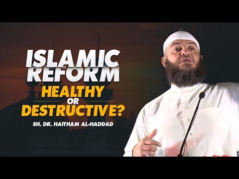 Islamic Reform: Healthy or Destructive? | Sh. Dr. Haitham al-Haddad