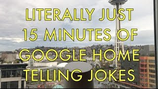 Literally Just 15 Minutes of Google Home Telling Jokes