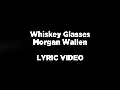 Whiskey Glasses - Morgan Wallen LYRIC VIDEO